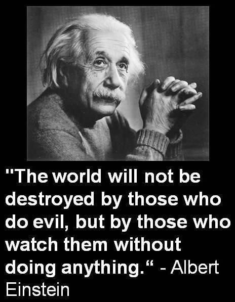 """""""The world will not be destroyed by those who do evil, but by those who watch…SO STOP WATCHING AND GET TF OUT THERE AND VOTE FOR HILLARY!!!"""