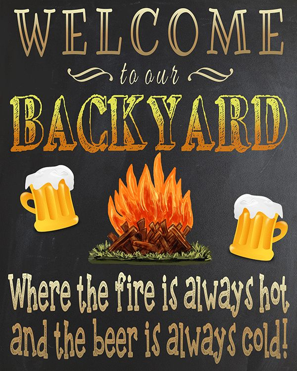 """Free Printable """"Welcome To Our Backyard Where The Fire Is Always Hot And The Beer Is Always Cold"""" Sign"""