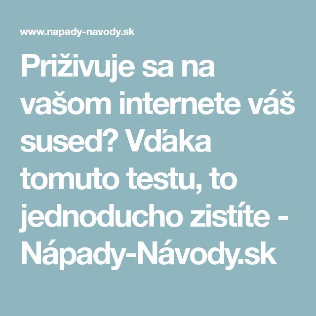 Priživuje sa na vašom internete váš sused? Vďaka tomuto testu, to jednoducho zistíte - Nápady-Návody.sk
