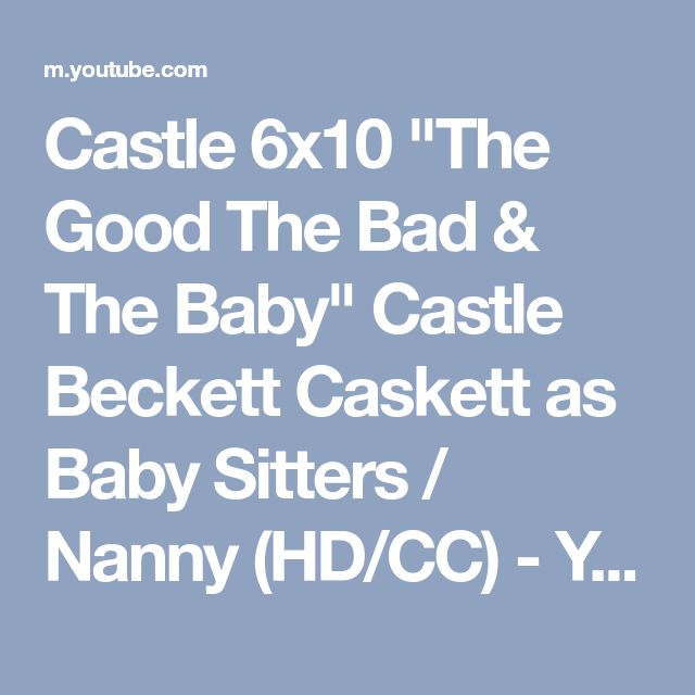 """Castle 6x10 """"The Good The Bad & The Baby"""" Castle Beckett Caskett as Baby Sitters / Nanny (HD/CC) - YouTube"""