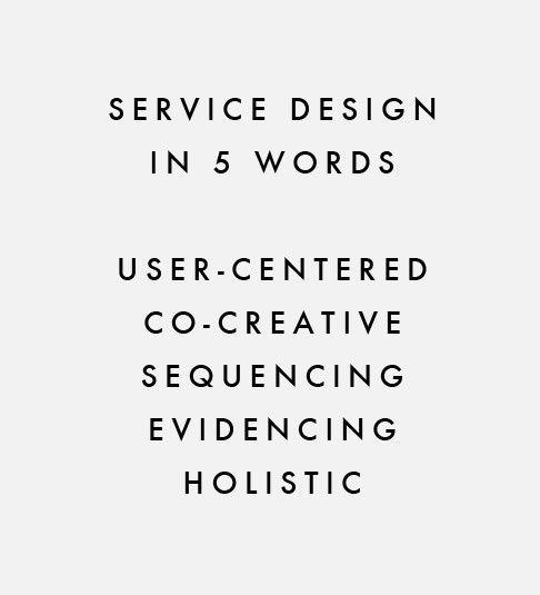 Service design in 5 words...