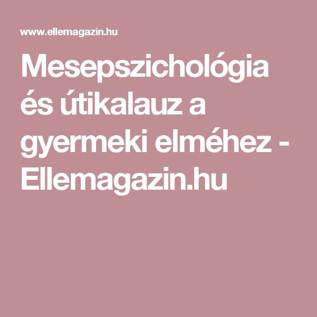 Mesepszichológia és útikalauz a gyermeki elméhez  - Ellemagazin.hu
