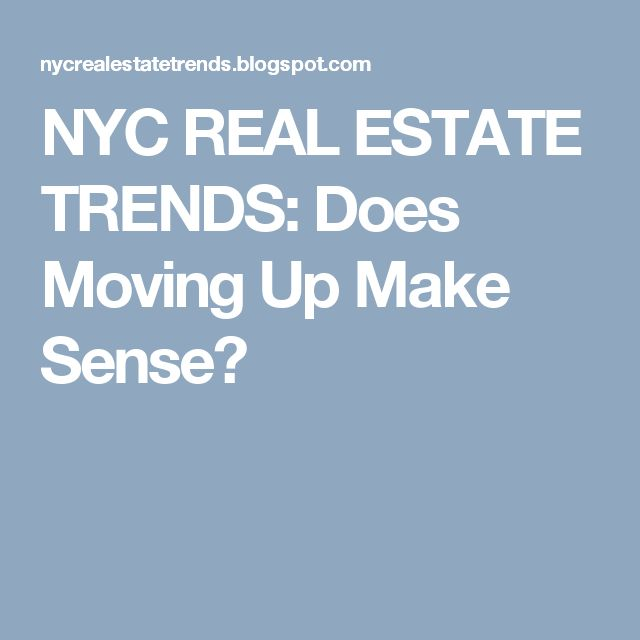 NYC REAL ESTATE TRENDS: Does Moving Up Make Sense?
