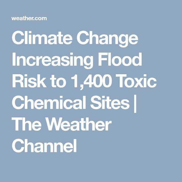 Climate Change Increasing Flood Risk to 1,400 Toxic Chemical Sites | The Weather Channel