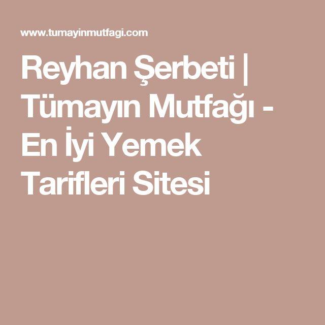 Reyhan Şerbeti | Tümayın Mutfağı - En İyi Yemek Tarifleri Sitesi