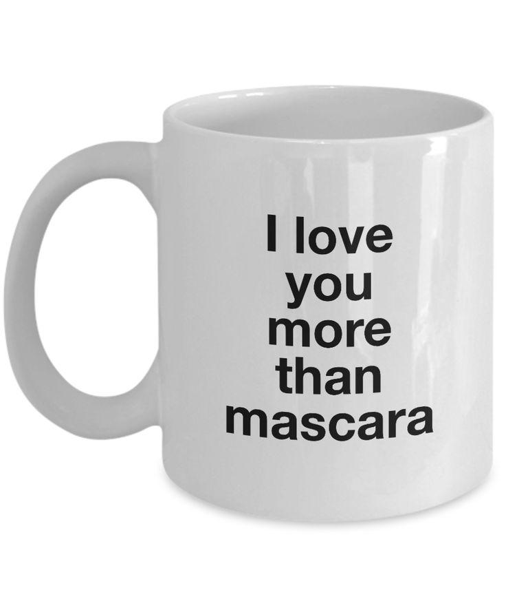Valentine's Day Gift, Coffee Mug - I LOVE YOU MORE THAN MASCARA - Best Present for Girlfriend Boyfriend Husband Wife Best Friend Bestie