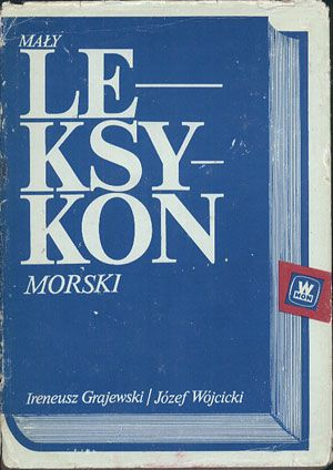 Mały leksykon morski, Ireneusz Grajewski, Józef Wójcicki, MON, 1981, http://www.antykwariat.nepo.pl/maly-leksykon-morski-ireneusz-grajewski-jozef-wojcicki-p-13531.html
