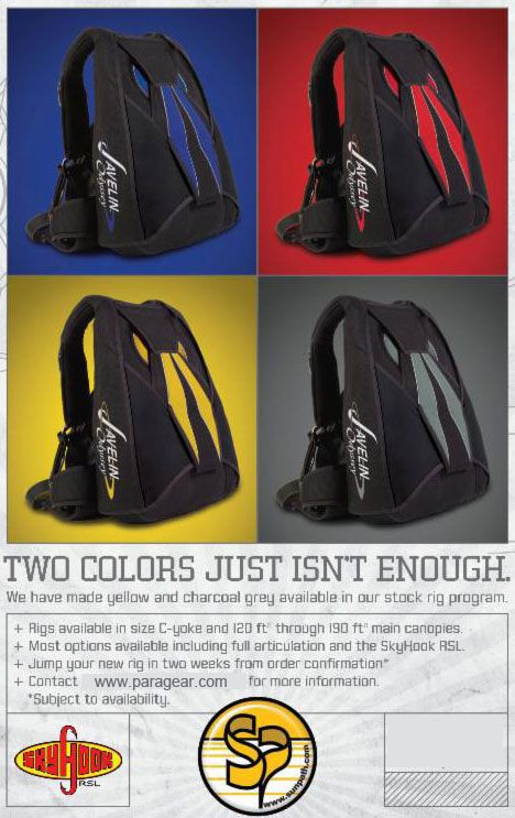 Need a Javelin fast? Get your today from Para Gear! Check out the two new colors to their stock rigs! The stock Rigs are available in C-Yoke for average sized jumpers. Custom sized and out the door in two weeks. http://www.paragear.com/skydiving/10000102/R10035/