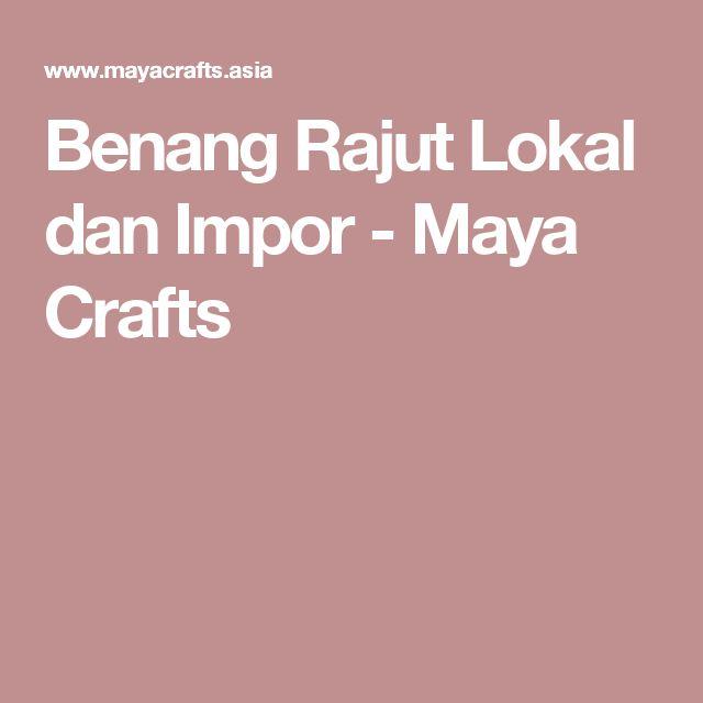 Benang Rajut Lokal dan Impor - Maya Crafts