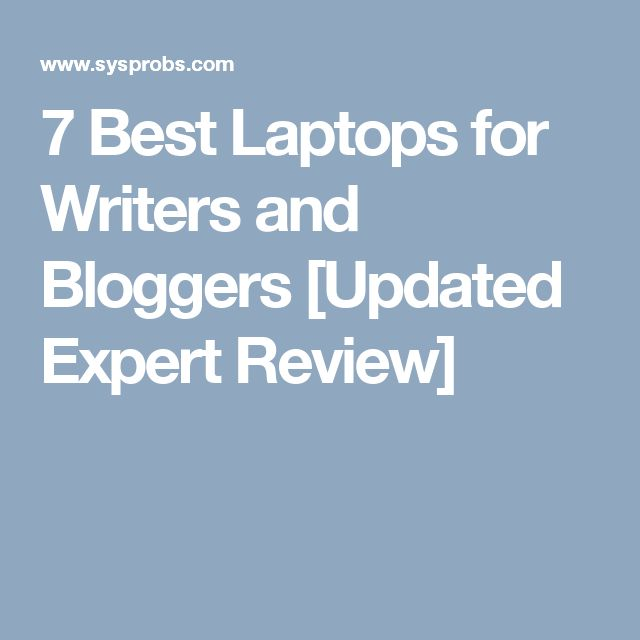 7 Best Laptops for Writers and Bloggers [Updated Expert Review]