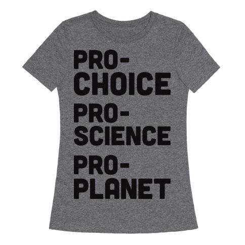 "Pro-Choice Pro-Science Pro-Planet - Let the world know that the patriarchy won't take our human rights and right to protect the planet with this ""Pro-Choice Pro-Science Pro-Planet"" political, feminist, and scientific design! Perfect for feminists, scientists, STEMinists, eco warrior, ecofeminists, environmentalists, and fighting the patriarchy one scientific fact at a time!"