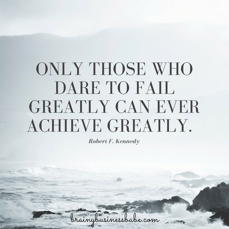 Only those who dare to fail greatly can ever achieve greatly.   - Robert F. Kennedy #motivation #inspiration #quote