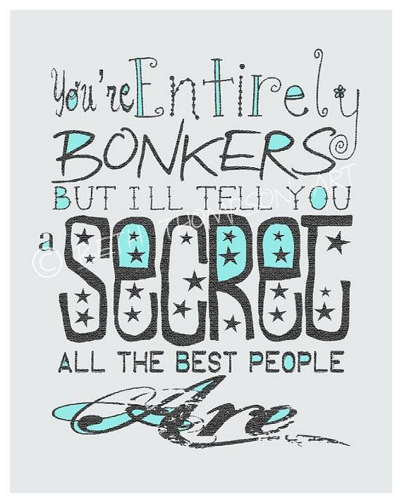 you're entirely bonkers is the tattoo. But people will ask and I'll say all the best people are.