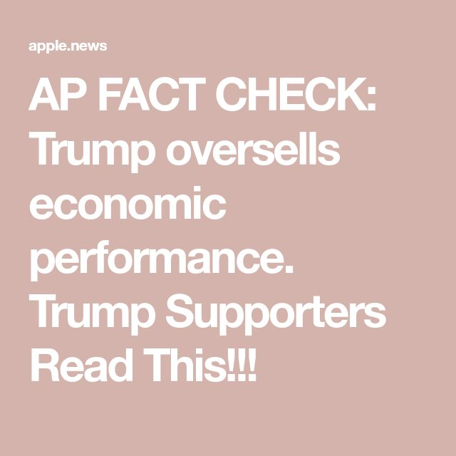 AP FACT CHECK: Trump oversells economic performance. Trump Supporters Read This!!!