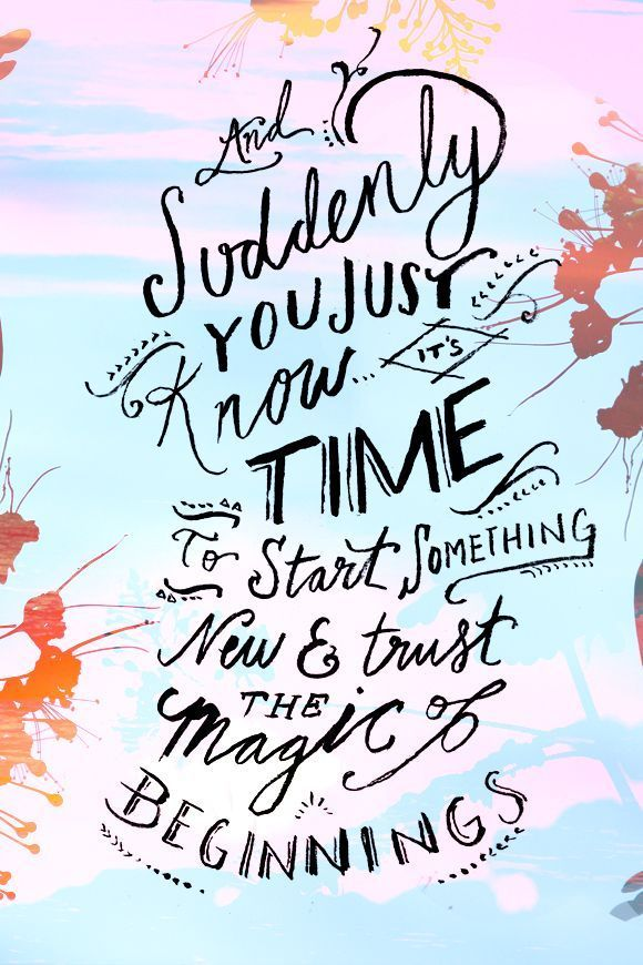 And suddenly you just know it's time to start something new and trust the magic of beginnings. | #quote via @freepeople