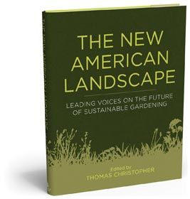 The new American landscape: leading voices on the future of sustainable gardening / Thomas Christopher ed. (2014) timber press