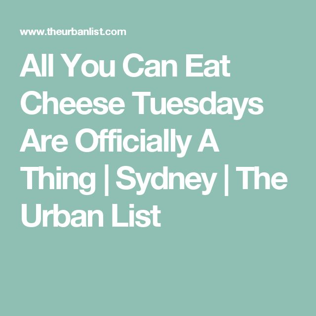All You Can Eat Cheese Tuesdays Are Officially A Thing   Sydney   The Urban List