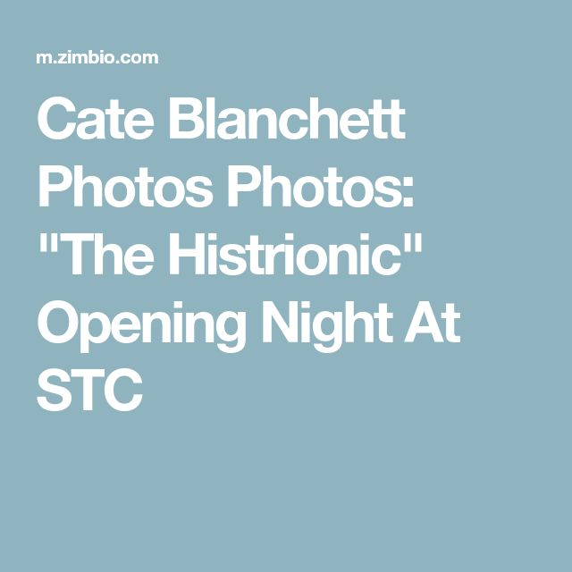 """Cate Blanchett Photos Photos: """"The Histrionic"""" Opening Night At STC"""