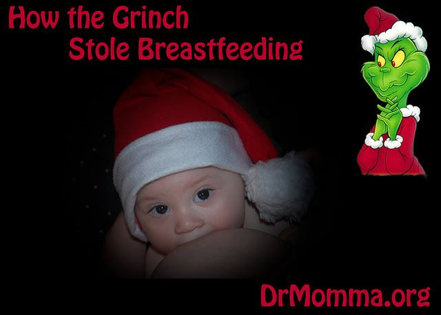 Every Who down in Who-ville liked breastfeeding a lot  But the Grinch,  Who lived just north of Who-ville,  Did NOT!    The Grinch hated breastfeeding -- no matter what season,  Now, please don't ask why. No one quite knows the reason.  It could be, he thought, there wasn't enough nourishment.  It could be, perhaps, to see it caused him embarrassment.  But I think that the most likely reason above others  Was he thought the Who-kids would love only their mothers.    And the more the Grinch…