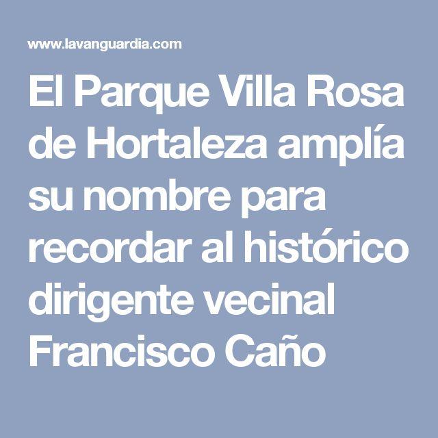 Se ha hecho justicia, el Parque Villa Rosa llevará el nombre de uno de los máximos impulsores de su desarrollo: Francisco Caño