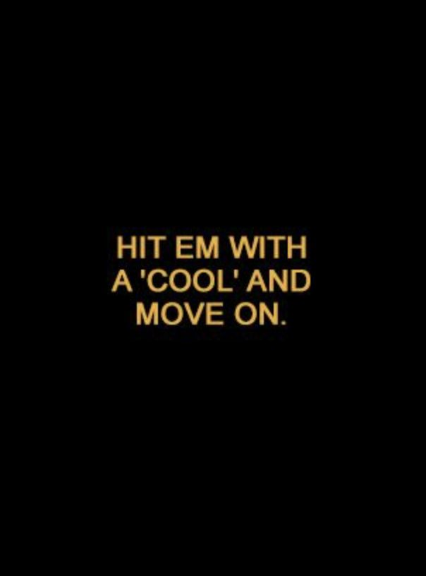 """Hit em with a 'cool' and move on."" ~ #Quotes ✏"