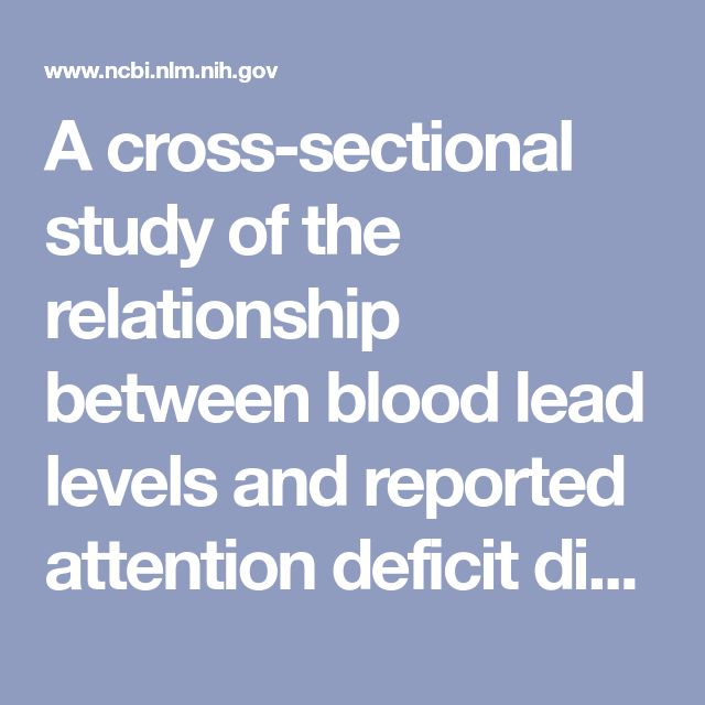 A cross-sectional study of the relationship between blood lead levels and reported attention deficit disorder: an assessment of the economic impact o... - PubMed - NCBI