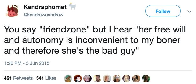 """You think getting friend zoned is bad, imagine your creepy male friend thinking you owe them sex."""