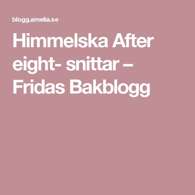 Himmelska After eight- snittar – Fridas Bakblogg