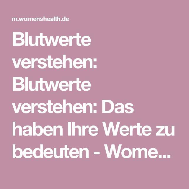 Blutwerte verstehen: Blutwerte verstehen: Das haben Ihre Werte zu bedeuten - WomensHealth.de