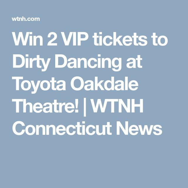 Win 2 VIP tickets to Dirty Dancing at Toyota Oakdale Theatre! | WTNH Connecticut News