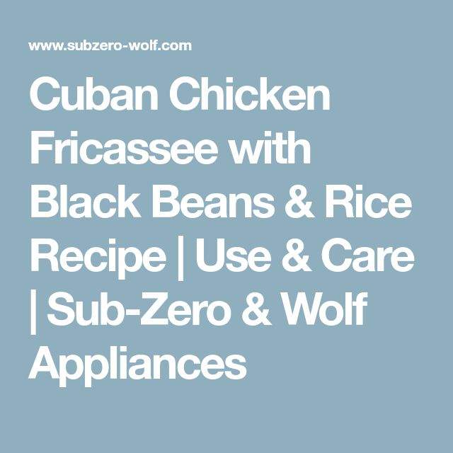 Cuban Chicken Fricassee with Black Beans & Rice Recipe | Use & Care | Sub-Zero & Wolf Appliances