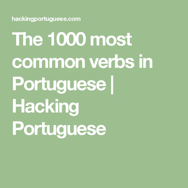The 1000 most common verbs in Portuguese | Hacking Portuguese