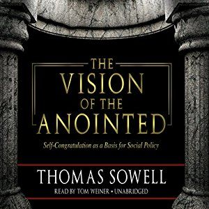 Amazon.com: The Vision of the Anointed: Self-Congratulation as a Basis for Social Policy (Audible Audio Edition): Thomas Sowell, Tom Weiner, Inc. Blackstone Audio: Books
