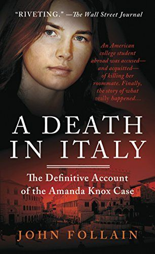 A Death in Italy: The Definitive Account of the Amanda Knox Case:   London Times/i journalist John Follain presents the most comprehensive account of the most publicized and controversial trial in a decade/b/pShortly after 12:30pm on November 2, 2007, Italian police were called to the Perugia home of twenty-one-year-old British student Meredith Kercher. They found her body on the floor under a beige quilt. Her throat had been cut./pFour days later, the prosecutor jailed Meredith's room...
