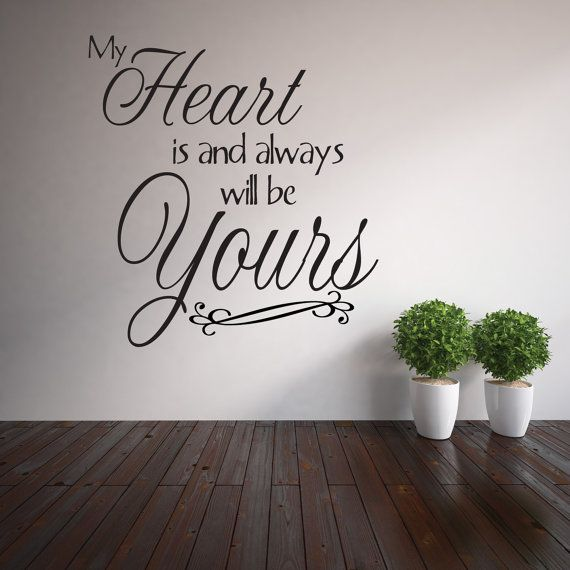 One of my favorite quotes! Romantic saying from Sense & Sensibility   http://www.etsy.com/ca/listing/176936240/my-heart-is-and-always-will-be-yours