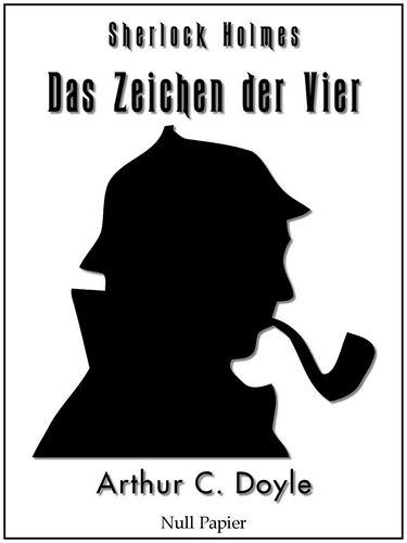 Arthur Conan Doyle: Das Zeichen der Vier - Eine Sherlock Holmes Geschichte