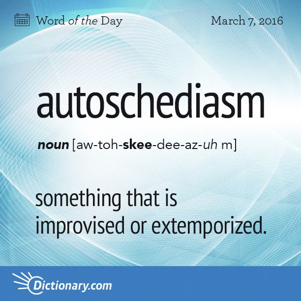 Dictionary.com's Word of the Day - autoschediasm - something that is improvised or extemporized.