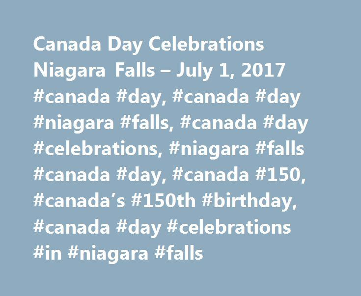 Canada Day Celebrations Niagara Falls – July 1, 2017 #canada #day, #canada #day #niagara #falls, #canada #day #celebrations, #niagara #falls #canada #day, #canada #150, #canada's #150th #birthday, #canada #day #celebrations #in #niagara #falls http://minneapolis.remmont.com/canada-day-celebrations-niagara-falls-july-1-2017-canada-day-canada-day-niagara-falls-canada-day-celebrations-niagara-falls-canada-day-canada-150-canadas-150th-birthday-c/  # Canada Day Celebrations Canada Day…