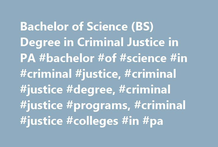 Bachelor of Science (BS) Degree in Criminal Justice in PA #bachelor #of #science #in #criminal #justice, #criminal #justice #degree, #criminal #justice #programs, #criminal #justice #colleges #in #pa http://iowa.remmont.com/bachelor-of-science-bs-degree-in-criminal-justice-in-pa-bachelor-of-science-in-criminal-justice-criminal-justice-degree-criminal-justice-programs-criminal-justice-colleges-in-pa/  # Bachelor of Science (BS) Degree in Criminal Justice Prepare for a Career in Criminal…