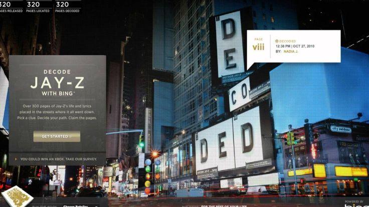 When money is no obstacle!! I denne inspirerende og unikke kampagne gjorde Jay-Z i samarbejde med Bing, markedsføringen af sin kommende biografi Decoded til en jagt gennem hele verden. Sider fra bogen gav fans et eksklusivt indblik i Jay-Z's færden gennem årene, og var til at finde de mest overraskende steder. Online kunne fans spille med, og dele de fundne sider med tusindvis af andre fans, som til sidst skabte enestående samlinger af bogen inden udgivelse.