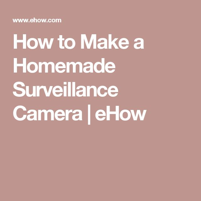How to Make a Homemade Surveillance Camera | eHow