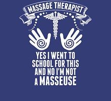 Massage Therapist Yes I Went To School For This And No I Am Not A Masseuse T-Shirt