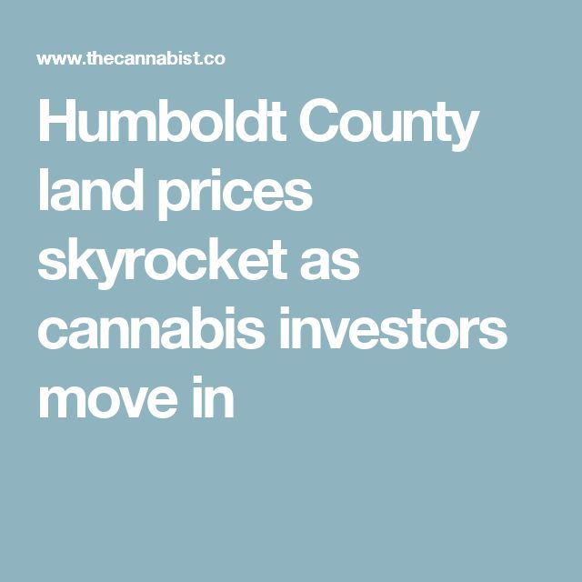 Humboldt County land prices skyrocket as cannabis investors move in