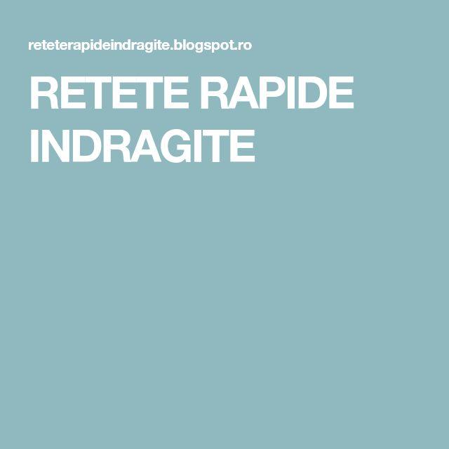 RETETE RAPIDE INDRAGITE