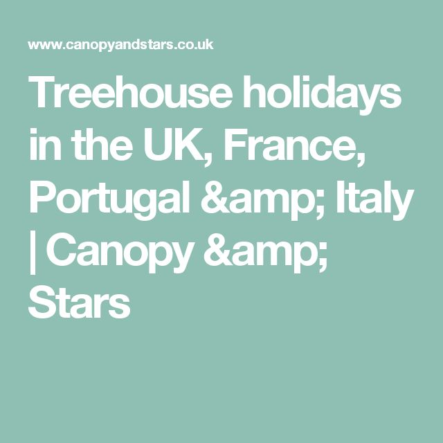 Treehouse holidays in the UK, France, Portugal & Italy | Canopy & Stars
