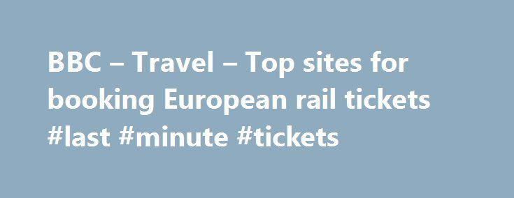 BBC – Travel – Top sites for booking European rail tickets #last #minute #tickets http://tickets.nef2.com/bbc-travel-top-sites-for-booking-european-rail-tickets-last-minute-tickets/  Top sites for booking European rail tickets By Sean O'Neill 20 February 2013 European countries are constantly improving their intercity rail networks and high-speed trains have slashed travel times around the continent. Spain alone has built 3,000km of track for trains travelling at speeds up to 300km/h. This…