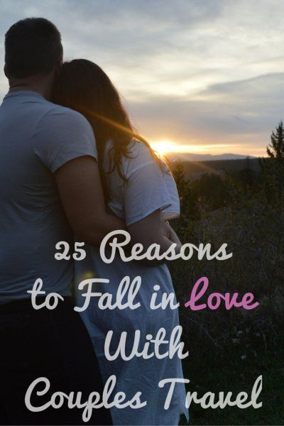 25 Reasonsto Fall in Love With Couples Travel ....because it's wonderful :D