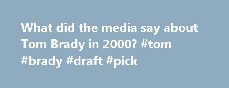 What did the media say about Tom Brady in 2000? #tom #brady #draft #pick http://money.nef2.com/what-did-the-media-say-about-tom-brady-in-2000-tom-brady-draft-pick/  [In case you missed it, earlier this week, I created an NFL Draft Pick Value Calculator and provided wallet-sized and iPhone-style copies of the 2013 NFL Schedule .] I find old newspaper articles very entertaining, so I decided to see how the Boston Globe documented the selection of Tom Brady in the sixth round of the 2000 Draft…