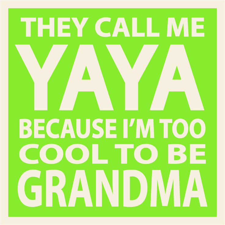 Country Marketplace - They Call Me Yaya Because I'm Too Cool To Be Grandma Wood Sign, $19.99 (http://www.countrymarketplaces.com/they-call-me-yaya-because-im-too-cool-to-be-grandma-wood-sign/)