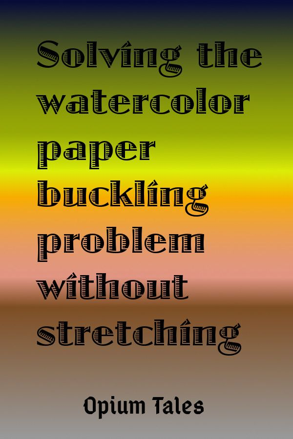 Two Alternatives To Stretching Watercolor Paper Watercolor Paper